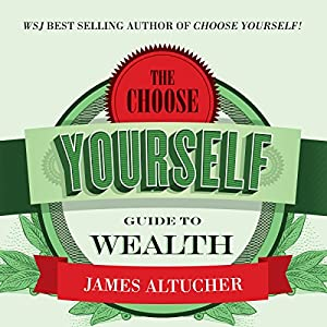 The Choose Yourself Guide to Wealth Hörbuch