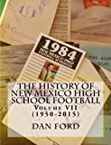 img - for The History of New Mexico High School Football: Volume VII (1950-2015) (Volume 7) book / textbook / text book
