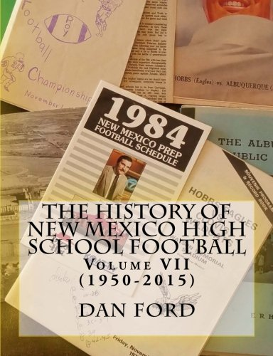 The History of New Mexico High School Football: Volume VII (1950-2015) (Volume 7)