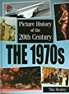 The 1970s (Picture History of the 20th Century)