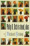 Philip K. Dick is dead, alas (0312890028) by Bishop, Michael