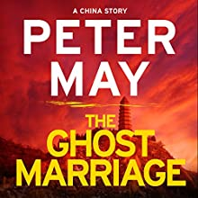 The Ghost Marriage: A China Novella | Livre audio Auteur(s) : Peter May Narrateur(s) : Peter Forbes