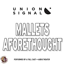 Mallets Aforethought: The Union Signal Radio Theater  by Jeff Ward, Doug Bost Narrated by  full cast