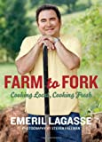Farm to Fork: Cooking Local, Cooking Fresh (Emeril's)