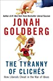 The Tyranny of Cliches: How Liberals Cheat in the War of Ideas by Goldberg, Jonah (5/1/2012)