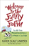 Welcome to the Funny Farm: The All-True Misadventures of a Woman on the Edge