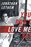 You Don't Love Me Yet: A Novel (038551218X) by Lethem, Jonathan