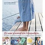 """Es war einmal ein Hosenbein...: Kleider und Wohnideen aus gebrauchten Textilienvon """"Laura Sinikka Wilhelm"""""""