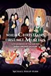 When Christians First Met Muslims: A...