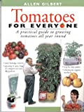Allen Gilbert Tomatoes for Everyone: A Practical Guide to Growing Tomatoes All Year Round