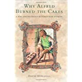 Why Alfred Burned the Cakes: A King and his eleven-hundred-year afterlifeby David Horspool