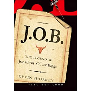 J.O.B.: The Legend of Jonathon Oliver Biggs | [Kevin Shorkey]
