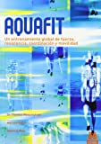 img - for Aquafit. Entrenamiento global de fuerza, resistencia, coordinaci  n y movilidad (Spanish Edition) book / textbook / text book