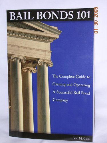 Title: Bail Bonds 101 The Complete Guide to Owning and Op