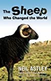 The Sheep Who Changed the World (1873226756) by Astley, Neil