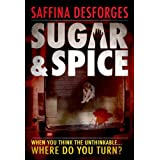 Sugar & Spice: The Ground-Breaking Debut Crime Thrillerby Saffina Desforges