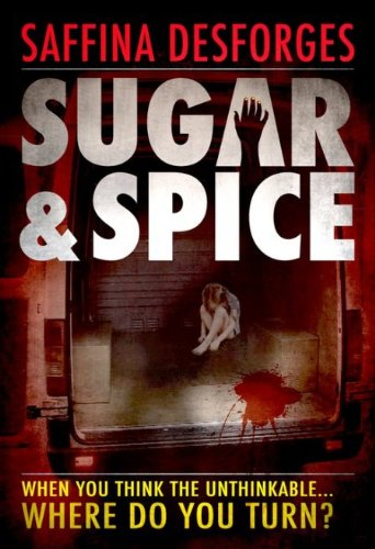 Book: Sugar & Spice - The controversial crime thriller novel (When you think the unthinkable, where do you turn?) by Saffina Desforges
