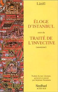 Eloge d'Istanbul, suivi du trait� de l'invective par Abd�ll�tif �elebi L�tif�