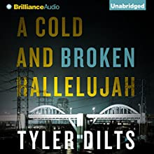 A Cold and Broken Hallelujah: Long Beach Homicide, Book 3 (       UNABRIDGED) by Tyler Dilts Narrated by Patrick Lawlor