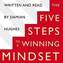 The Five STEPS to a Winning Mindset: What Sport Can Teach Us About Great Leadership | Livre audio Auteur(s) : Damian Hughes Narrateur(s) : Damian Hughes