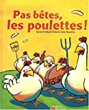 Pas btes les poulettes !