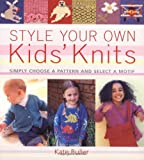 Style Your Own Kids' Knits: Simply Choose a Pattern and Select a Motif (1855859270) by Kate Buller