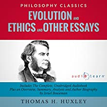 Evolution and Ethics and Other Essays: The Complete Work plus an Overview, Summary, Analysis and Author Biography (       UNABRIDGED) by Thomas Henry Huxley, Israel Bouseman Narrated by Maureen Rivers