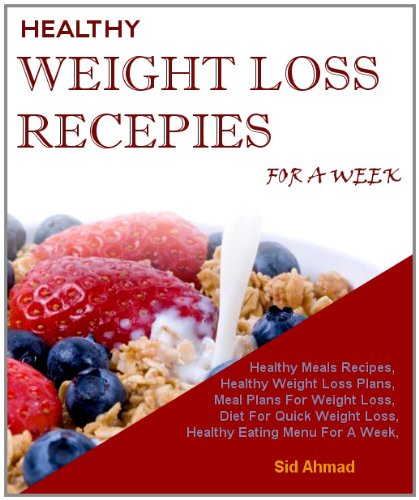 Healthy Weight Loss Recepies For A Week; Healthy Meals Recipes, Healthy Eating Menu For A Week, Healthy Weight Loss Plans, Meal Plans For Weight Loss, Diet For Quick Weight Loss