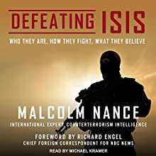 Defeating ISIS: Who They Are, How They Fight, What They Believe | Livre audio Auteur(s) : Malcolm Nance Narrateur(s) : Michael Kramer