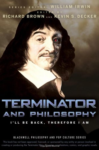 Terminator and Philosophy: I'll Be Back, Therefore I Am (The Blackwell Philosophy and Pop Culture Series)
