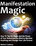 img - for Manifestation Magic: How to Tap the Magic and the Power of Your Subconscious Mind to Manifest Anything and Change Your Life Forever (Self Help) book / textbook / text book