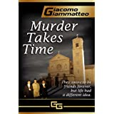 MURDER TAKES TIME (Friendship & Honor Series Book 1) ~ Giacomo Giammatteo