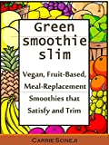 Green Smoothie Slim Diet: Simple Fruit-Based Vegan Meal Replacement Smoothies (With Recipe Matrix)