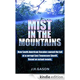 Mist in the Mountains: How South American Cocaine caused the fall of a Corrupt East Tennessee Sheriff. Based on actual events.