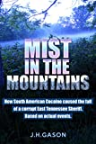 img - for Mist in the Mountains: How South American Cocaine caused the fall of a Corrupt East Tennessee Sheriff. Based on actual events. book / textbook / text book