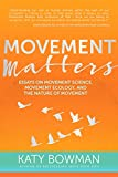 img - for Movement Matters: Essays on Movement Science, Movement Ecology, and the Nature of Movement book / textbook / text book