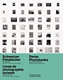 Swiss Photobooks from 1927 to the Present: A Different History of Photography (English, French and German Edition)