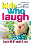 Kids Who Laugh: How to Develop Your Child's Sense of Humor