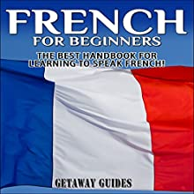 French for Beginners, 2nd Edition: The Best Handbook for Learning to Speak French! (       UNABRIDGED) by  Getaway Guides Narrated by Millian Quinteros