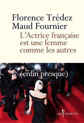 L'Actrice française est une femme comme les autres: (enfin presque)