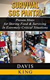 Survival SOS Pantry: Proven Hints for Storing Food & Surviving In Extremly Critical Situations (Survival Pantry, Preppers Pantry, Prepper Survival)