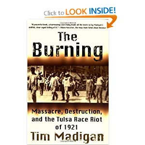 The Burning: Massacre, Destruction, and the Tulsa Race Riot of 1921 by Tim Madigan