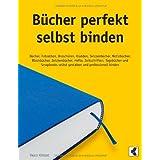 """B�cher perfekt selbst binden: B�cher, Fotoalben, Brosch�ren, Kladden, Skizzenb�cher, Notizb�cher, Blockb�cher, Zeichenb�cher, Hefte, Zeitschriften, ... selbst gestalten und professionell bindenvon """"Vasco Kintzel"""""""