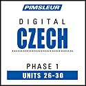 Czech Phase 1, Unit 26-30: Learn to Speak and Understand Czech with Pimsleur Language Programs Audiobook by  Pimsleur Narrated by  Pimsleur