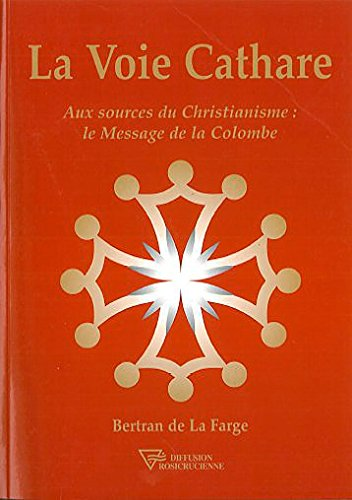 La voie cathare: Aux sources du christianisme (French Edition)