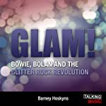 Glam!: Bowie, Bolan, and the Glitter Revolution | Barney Hoskyns