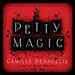 Petty Magic: Being the Memoirs and Confessions of Miss Evelyn Harbinger, Temptress and Troublemaker | Camille DeAngelis
