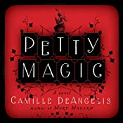 Petty Magic: Being the Memoirs and Confessions of Miss Evelyn Harbinger, Temptress and Troublemaker | [Camille DeAngelis]