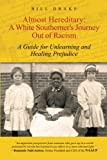 img - for Almost Hereditary: A White Southerner's Journey Out of Racism: A Guide for Unlearning and Healing Prejudice book / textbook / text book
