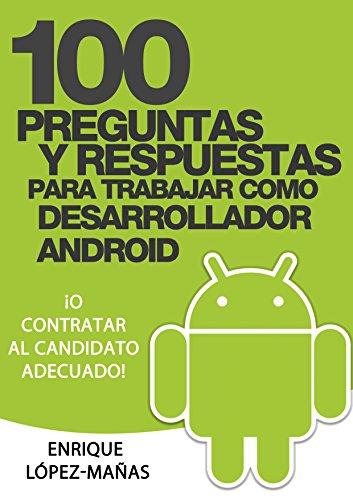 100 Preguntas y Respuestas para trabajar como Desarrollador Android: o contratar al candidato adecuado